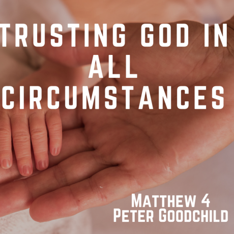Trusting God in all circumstances - Part 1