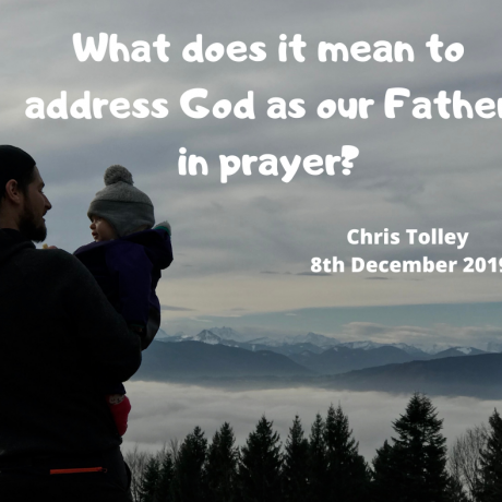 What does it mean to address God as our father in prayer?