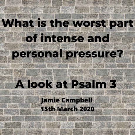 Psalm 3: What is the worst part about intense and personal pressure?